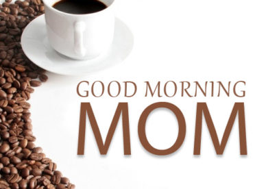 Good Morning My Mother - Good Morning Images, Quotes, Wishes, Messages, greetings & eCards
